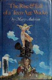 Cover of: The rise & fall of a teen-age wacko | Anderson, Mary