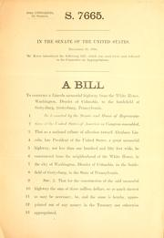 Cover of: A bill to construct a Lincoln memorial highway from the White House, Washington, District of Columbia, to the battlefield of Gettysburg, Gettysburg, Pennsylvania