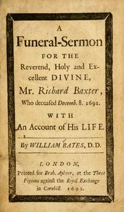 Cover of: A funeral-sermon for the Reverend, holy and excellent divine, Mr. Richard Baxter, who deceased Decemb. 8, 1691 by William Bates