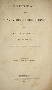 Cover of: Journal of the Convention of the people of South Carolina, held in 1860-'61 | South Carolina. Constitutional Convention