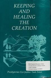 Cover of: Keeping and healing the creation | Presbyterian Eco-justice Task Force