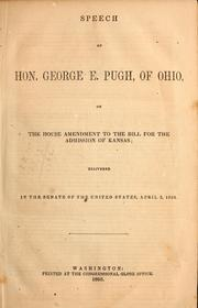 Cover of: Speech of Hon. George E. Pugh, of Ohio, on the House amendment to the Bill for the admission of Kansas ; delivered in the Senate of the United States, April 2, 1858