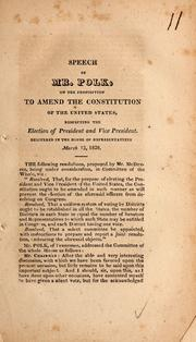 Cover of: Speech of Mr. Polk, on the proposition to amend the Constitution of the United States, respecting the election of president and vice president ; delivered in the House of Representatives March 13, 1826