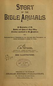 Cover of: Story of the Bible animals: A description of the habits and uses of every living creature mentioned in the Scriptures, with explanation of passages in the Old and New Testament in which reference is made to them.
