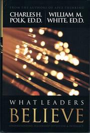 What Leaders Believe by Charles H. Polk, William M. White