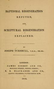 Cover of: Baptismal regeneration refuted, and Scriptural regeneration explained