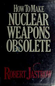 Cover of: How to make nuclear weapons obsolete