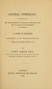 Cover of: General pathology, as conducive to the establishment of rational principles for the diagnosis and treatment of disease