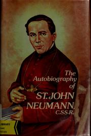 Cover of: The autobiography of Saint John Neumann, C.SS.R., fourth bishop of Philadelphia