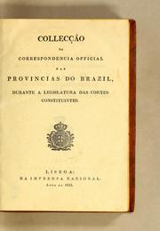 Cover of: Collec̨cão da correspondencia official das provincias do Brazil, durante a legislatura das Cortes Constituintes