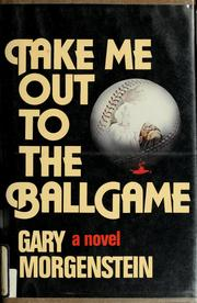 Cover of: Take me out to the ballgame | Gary Morgenstein