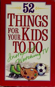 Cover of: 52 things for your kids to do instead of watching TV | Phil Phillips