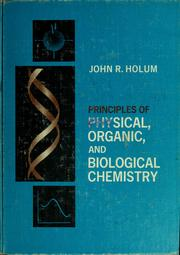 Cover of: Principles of physical, organic, and biological chemistry | John R. Holum