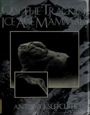 Cover of: On the track of Ice Age mammals | Antony John Sutcliffe