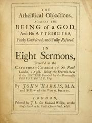 Cover of: The atheistical objections against the being of a god, and his attributes | Harris, John
