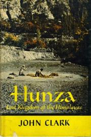 Cover of: Hunza, lost kingdom of the Himalayas. | Clark, John