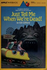 Cover of: Just tell me when we're dead! | Eth Clifford