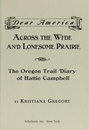 Cover of: Dear America: Across the Wide and Lonesome Prairie: The Oregon Trail Diary of Hattie Campbell, 1847
