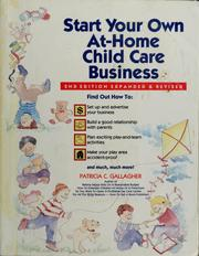 Cover of: Start your own at-home child care business | Patricia C. Gallagher