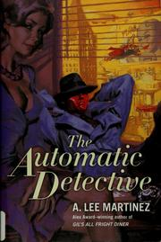 Cover of: The automatic detective | A. Lee Martinez