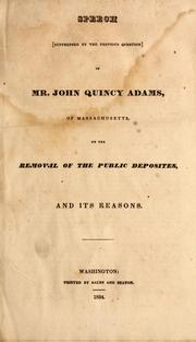Cover of: Speech (suppressed by the previous question) of Mr. John Quincy Adams, of Massachusetts: on the removal of the public deposites, and its reasons.