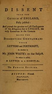 Cover of: A dissent from the Church of England, fully justified, and proved the genuine and just consequence of the allegiance due to Christ, the only lawgiver in the Church