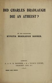 Did Charles Bradlaugh die an atheist? by Hypatia Bradlaugh Bonner