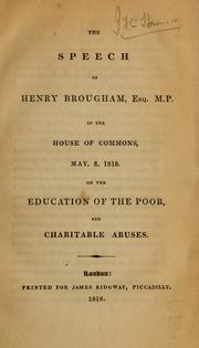 Cover of: The speech of Henry Brougham in the House of Commons, May 8, 1818, on the education of the poor, and charitable abuses