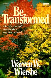 Cover of: Be transformed: Christ's triumph means your transformation : NT commentary, John 13-21