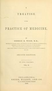 Cover of: A treatise on the practice of medicine | George B. Wood