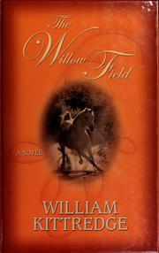 Cover of: The willow field | William Kittredge