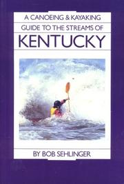 Cover of: A canoeing and kayaking guide to the streams of Kentucky
