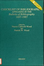 Cover of: Checklist of bibliographies appearing in the Bulletin of bibliography 1897-1987 | Naomi Caldwell-Wood, Patrick W. Wood