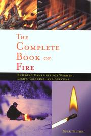 Cover of: The Complete Book of Fire: Building Campfires for Warmth, Light, Cooking, and Survival