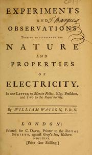 Experiments and observations tending to illustrate the nature and properties of electricity by Watson, William Sir