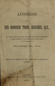 Cover of: Address by His Honour Thos. Hughes, Q.C., on the occasion of the presentation of a testimonial in recognition of his services to the cause of co-operation, December 6th, 1884