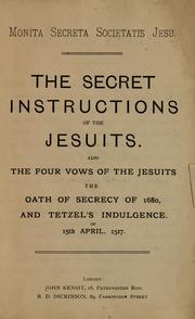 The secret instructions of the Jesuits ; also the four vows of the Jesuits, the oath of secrecy of 1680, and Tetzel's indulgence of 15th April, 1517 by
