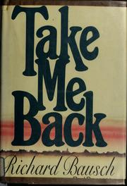 Cover of: Take me back | Richard Bausch