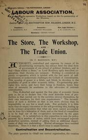 Cover of: The store, the workshop and the trade union | F. Maddison