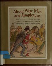 Cover of: About wise men and simpletons | Brothers Grimm, Elizabeth Shub, Nonny Hogrogian