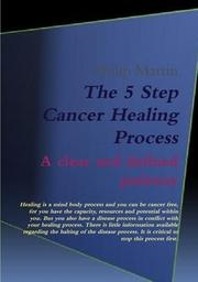 Cover of: The 5 Step Cancer Healing Process by Philip Martin