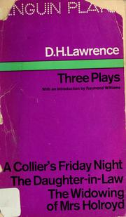Cover of: Three plays: A collier's Friday night.  The daughter-in-law. The widowing of Mrs. Holroyd.