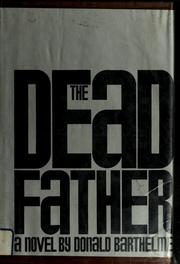Cover of: The dead father | Donald Barthelme