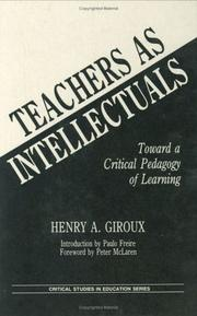 Cover of: Teachers as intellectuals: toward a critical pedagogy of learning