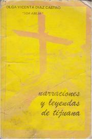 Cover of: Narraciones y leyendas de Tijuana by Olga Vicenta Díaz Castro
