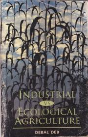 Cover of: Industrial vs ecological agriculture | Debal Deb