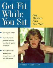 Cover of: Get Fit While You Sit | Charlene Torkelson