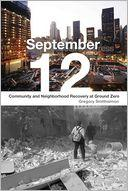 Cover of: September 12: Community and Neighborhood Recovery at Ground Zero  by Gregory Smithsimon