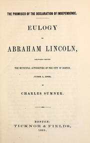 Cover of: The promises of the Declaration of Independence: eulogy on Abraham Lincoln, delivered before the municipal authorities of the city of Boston, June 1, 1865 / by Charles Sumner.