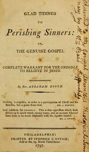 Cover of: Glad tidings to perishing sinners: or, The genuine Gospel a complete warrant for the ungodly to believe in Jesus. | Booth, Abraham